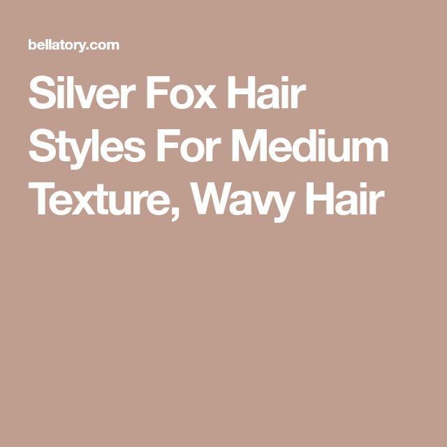 Silver Fox Hair Styles For Medium Texture, Wavy Hair
