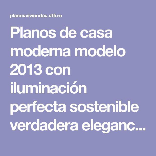 Planos de casa moderna modelo 2013 con iluminación perfecta sostenible verdadera elegancia Italiana Planos de Viviendas | Planos de viviendas gratis - Diseños de planos de casas