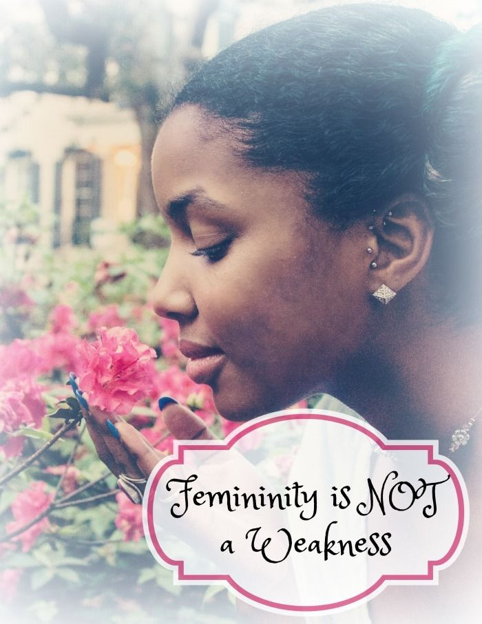 Femininity is NOT a Weakness