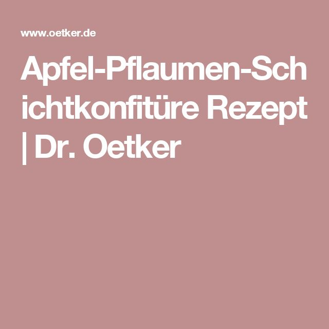 Apfel-Pflaumen-Schichtkonfitüre Rezept | Dr. Oetker