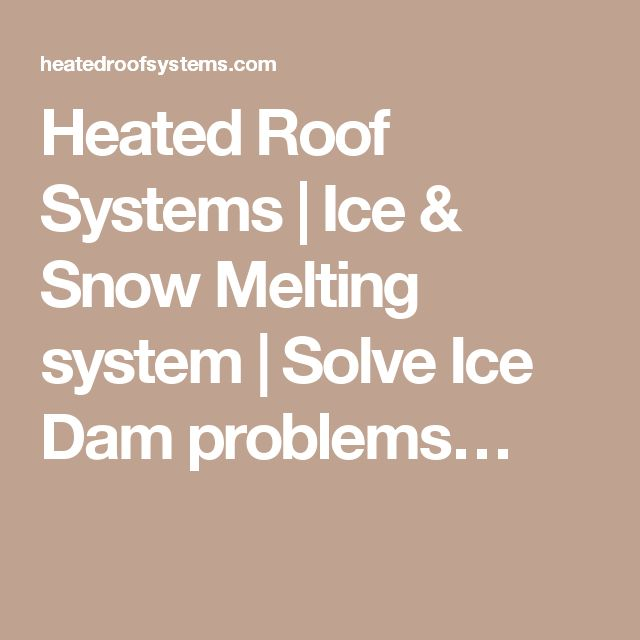 Heated Roof Systems | Ice & Snow Melting system | Solve Ice Dam problems…