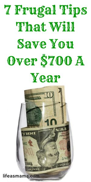 7 Frugal Tips That Will Save You Over $700 A Year!