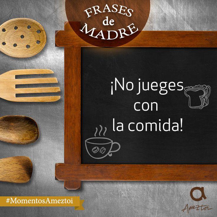 ¡No jueges con la comida! Frases de madre. #MomentosAmeztoi