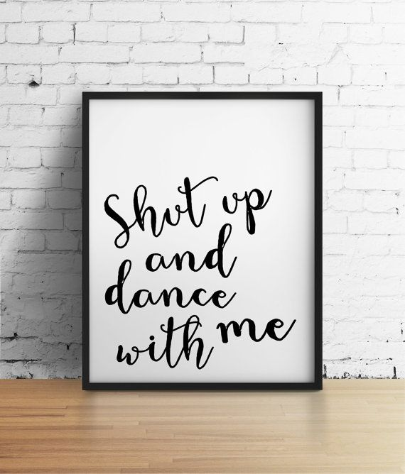 Shut up and dance with me, 8x10 digital print, black white song lyrics, instant printable poster typography download, wall art, home decor