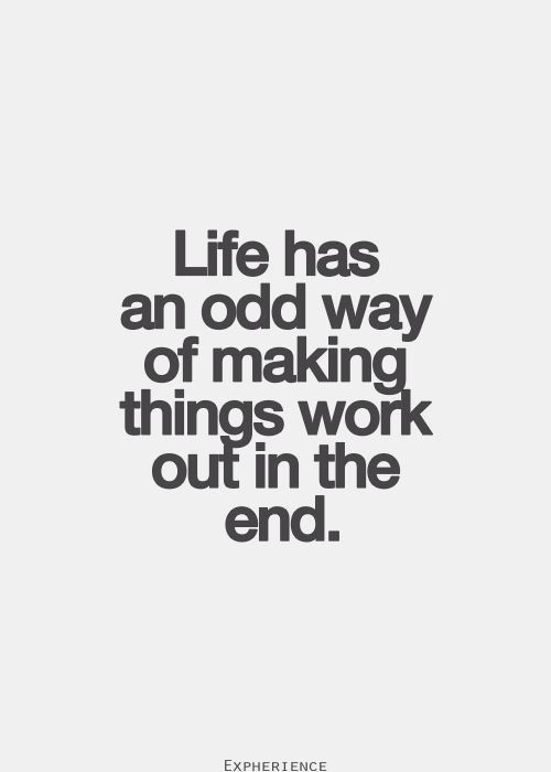Life has an odd way of..