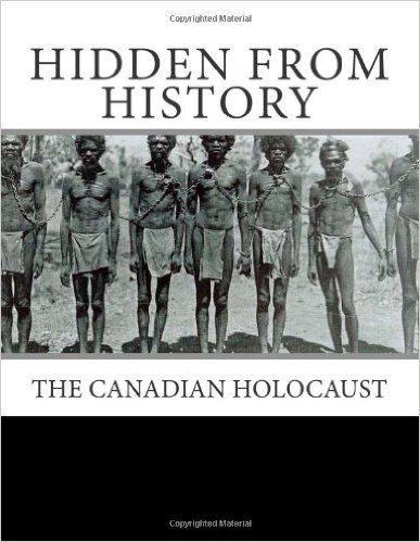 Hidden From History: The Canadian Holocaust: The Truth Commission: 9781463690397: Amazon.com: Books