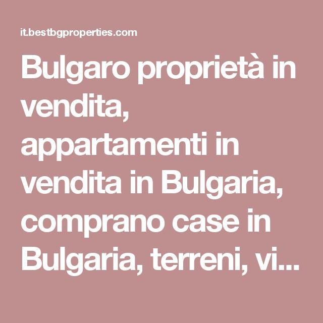 Bulgaro proprietà in vendita, appartamenti in vendita in Bulgaria, comprano case in Bulgaria, terreni, ville, proprietà rurali