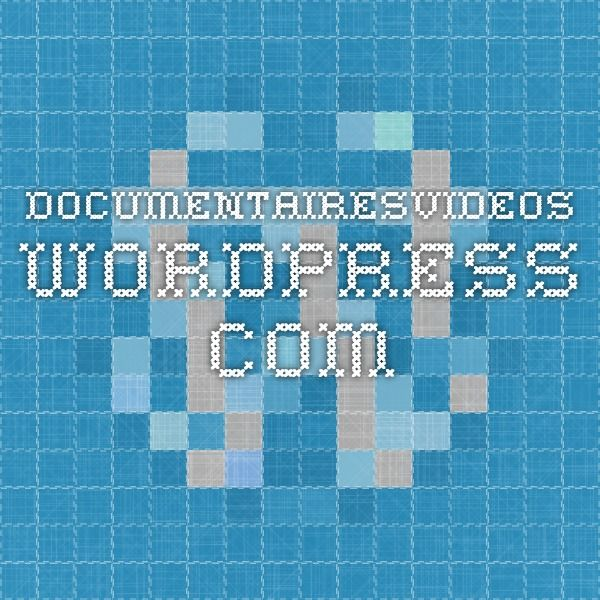 documentairesvideos.wordpress.com