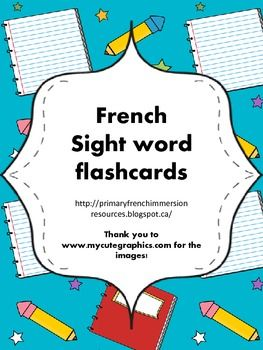 French+-+sight+word+flashcards  -+89+sight+words+ -+Each+with+a+picture+and+used+in+a+sentence+ -+Includes+a+blank+template+to+add+your+own+  -+Post+in+a+writing+centre,+on+a+mini+word+wall,+or+use+during+small+group+instruction  http://primaryfrenchimmersionresources.blogspot.ca/  Thank+you+to+www.mycutegraphics.com+for+the+images!