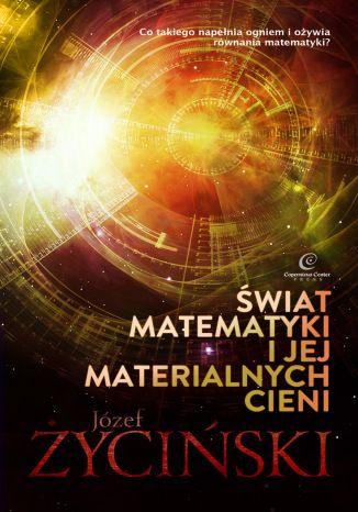 Świat matematyki i jej materialnych cieni --- Autor: Józef Życiński --- Czy obiekty matematyczne się tworzy, czy odkrywa? Czy istnieją one w Platońskim polu racjonalności, budując matrycę tego, co może się urzeczywistnić?