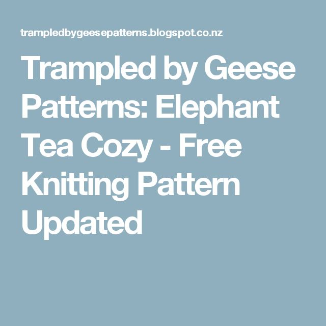 Trampled by Geese Patterns: Elephant Tea Cozy - Free Knitting Pattern Updated