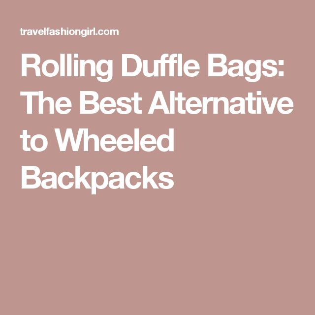 Rolling Duffle Bags: The Best Alternative to Wheeled Backpacks