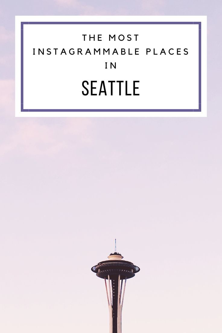 The Most Instagrammable Places in Seattle: your guide to the most photogenic spots in the city!