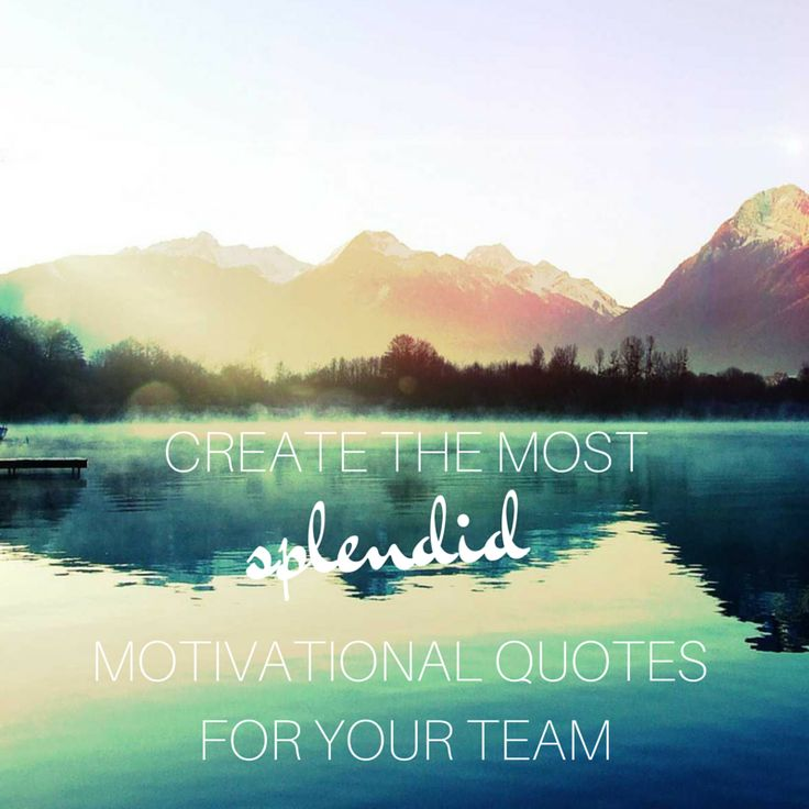 Create The Smartest And Most Splendid Motivational Quotes For Your Team!