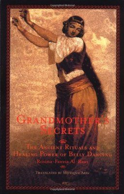 """Love bellydancing!!! Need to read this book """"Grandmother's Secrets: The Ancient Rituals and Healing Power of Belly Dancing"""