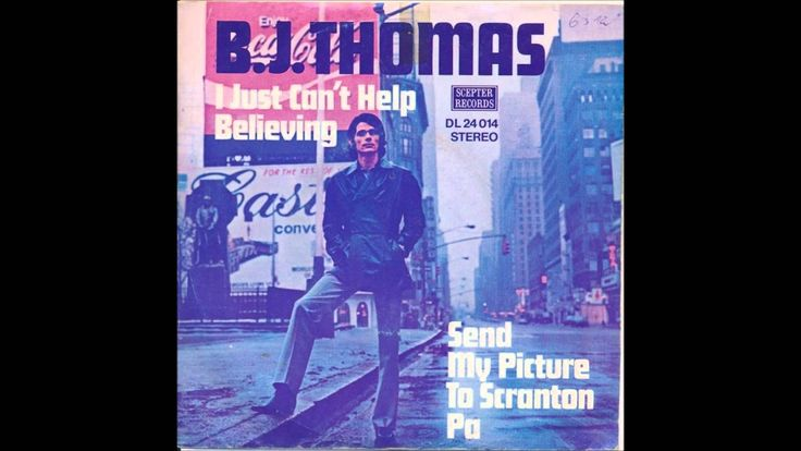 I JUST CAN´T HELP BELIEVING --  B. J. THOMAS