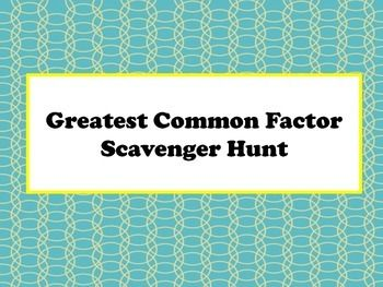Greatest Common Factor Scavenger Hunt. Students find the GCF in this engaging class math activity.