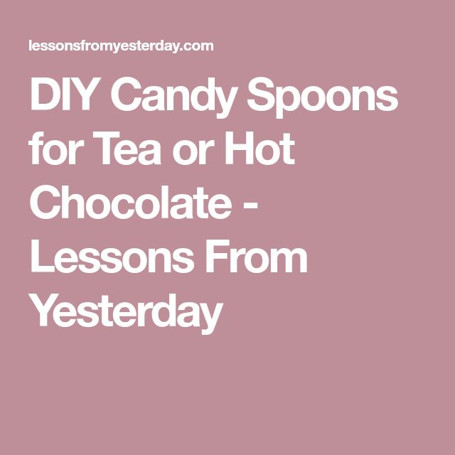 DIY Candy Spoons for Tea or Hot Chocolate - Lessons From Yesterday
