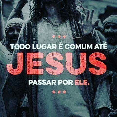 Toda a vida é comum, todo o coração é comum, toda a alma é comum... ate Jesus passar