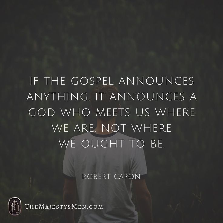 If the gospel announces anything it announces a God who meets us where we are not where we ought to be. Robert Capon #christian #truth #hope #belief #faith #doctrine #theology #grace #life #comeasyouare #jesuschangeseverything #gospel #words #quotes #qotd #robertcapon #Jesus #Christ #God #Spirit #Savior #Bible #christianity (Visit http://ift.tt/1O9ntrc for more images and thoughts like these!)