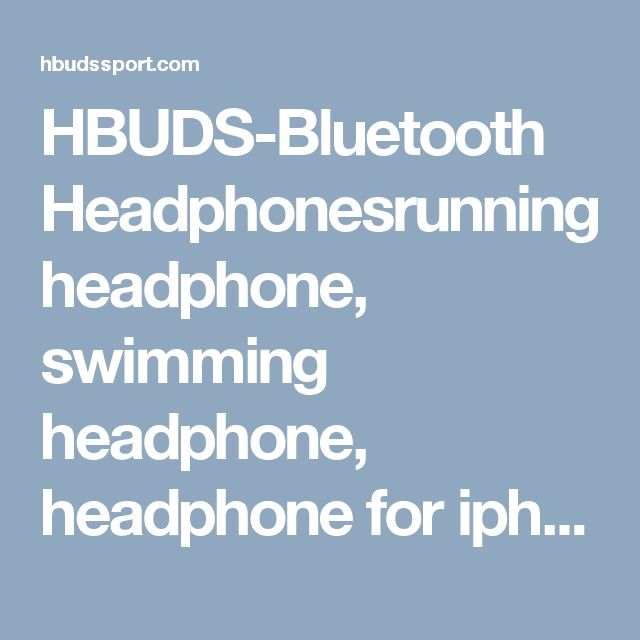 HBUDS-Bluetooth Headphonesrunning headphone,  swimming headphone,  headphone for iphone,  headphone for galaxy,  headphone for apple,  headphone for Samsung,  light headphone,  waterproof headphone,  sweat-proof headphone,  sweatproof headphone,  shockproof headphone,  nice headphone, beautiful headphone,  travel headphone,  good headphone,  great headphone,  long-lasting headphone,  long lasting headphone,  heavy bass headphone, http://hbudssport.com