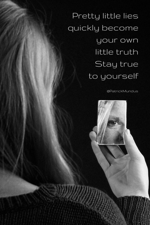 Pretty little lies quickly become your own little truth. Stay true to yourself...