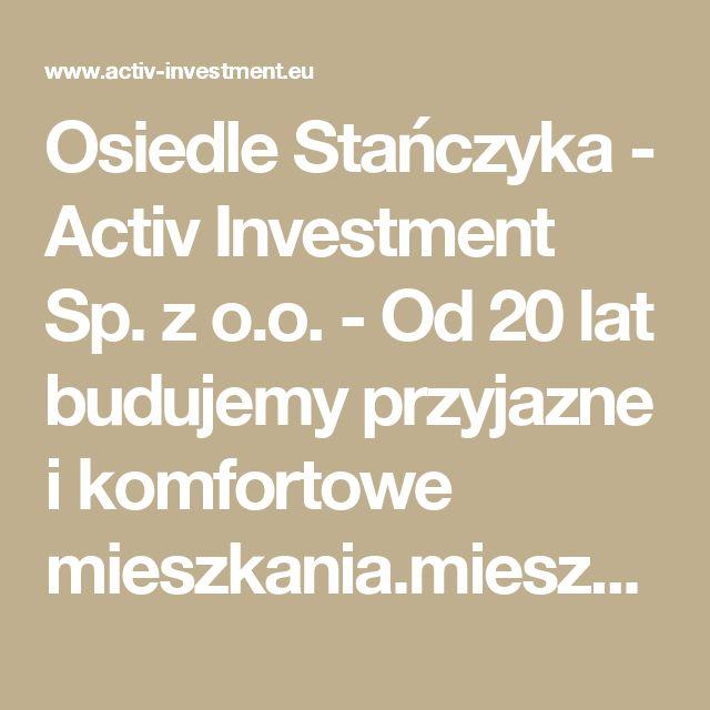 Osiedle Stańczyka -  Activ Investment Sp. z o.o. - Od 20 lat budujemy przyjazne i komfortowe mieszkania.mieszkania na sprzedaż Katowice, mieszkania na sprzedaż Wrocław, mdm Wrocław, mdm Kraków, mdm Katowice, deweloper Katowice, deweloper Kraków, deweloper Wrocław, mieszkania