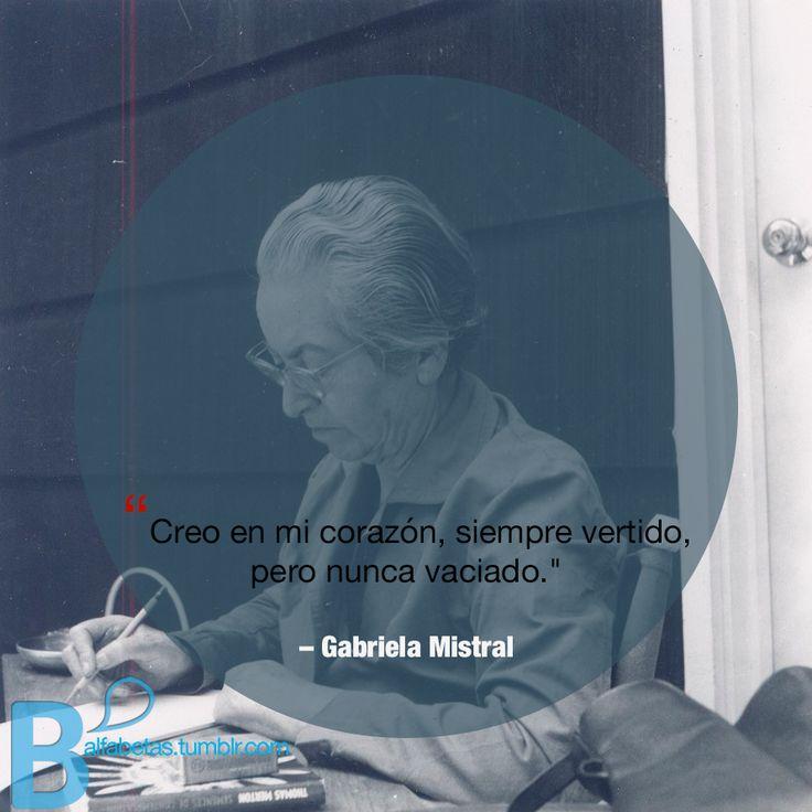 """""""Creo en mi corazón, siempre vertido, pero nunca vaciado."""" – #Gabriela Mistral #Recordando"""