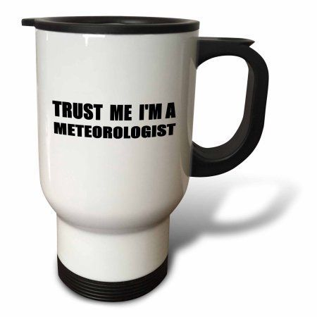 3dRose Trust me Im a Meteorologist - fun work humor - funny weather job gift, Travel Mug, 14oz, Stainless Steel