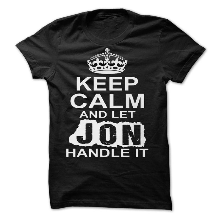 Keep Calm ✅ And Let Jon Handle It by 2E1KKeep Calm And Let Jon Handle It by 2E1Kkeep calm