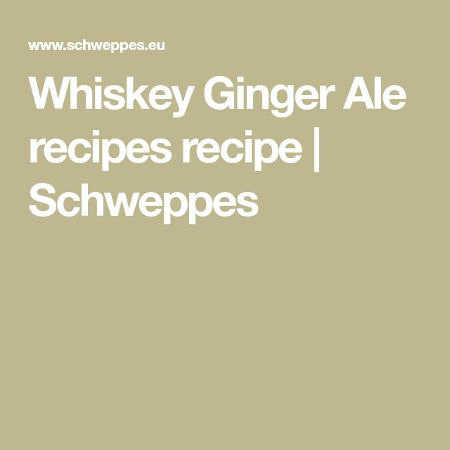 Whiskey Ginger Ale recipes recipe | Schweppes
