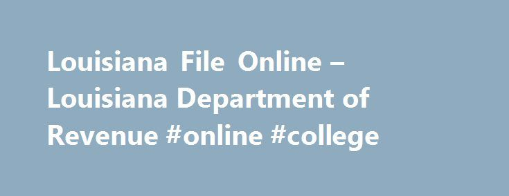 Louisiana File Online – Louisiana Department of Revenue #online #college http://law.remmont.com/louisiana-file-online-louisiana-department-of-revenue-online-college/  #louisiana laws #Online Taxpayer Education Need help? Learn about taxes and your filing options. EFT Information See all available EFT payment options. E-Fax Number FAX attachments for electronically filed income returns. Filing Deadlines When are these returns due again? Tax […]