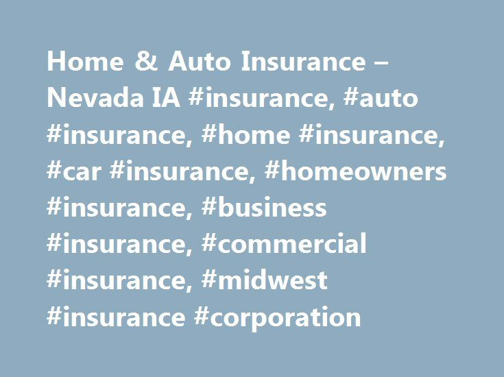 Home & Auto Insurance – Nevada IA #insurance, #auto #insurance, #home #insurance, #car #insurance, #homeowners #insurance, #business #insurance, #commercial #insurance, #midwest #insurance #corporation http://new-york.nef2.com/home-auto-insurance-nevada-ia-insurance-auto-insurance-home-insurance-car-insurance-homeowners-insurance-business-insurance-commercial-insurance-midwest-insurance-corporatio/  Welcome To Midwest Insurance Corporation Since 1983, Midwest Insurance Corporation has…