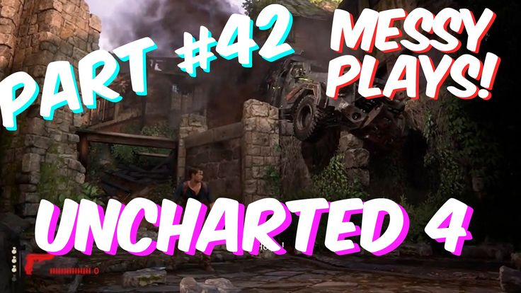 Lets Play - UNCHARTED 4 - Part #42 with Commentary - Messyplays