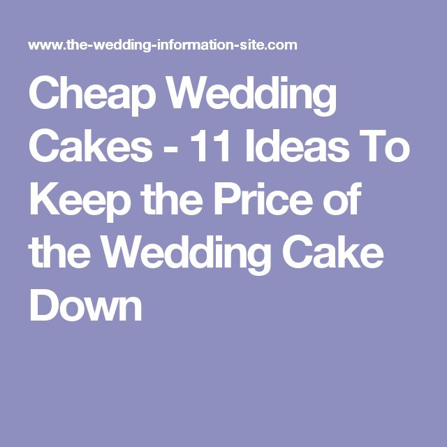 Cheap Wedding Cakes - 11 Ideas To Keep the Price of the Wedding Cake Down