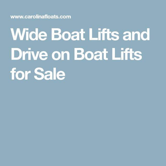 Wide Boat Lifts and Drive on Boat Lifts for Sale