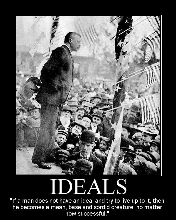 Motivational Posters: Theodore Roosevelt on Ideals