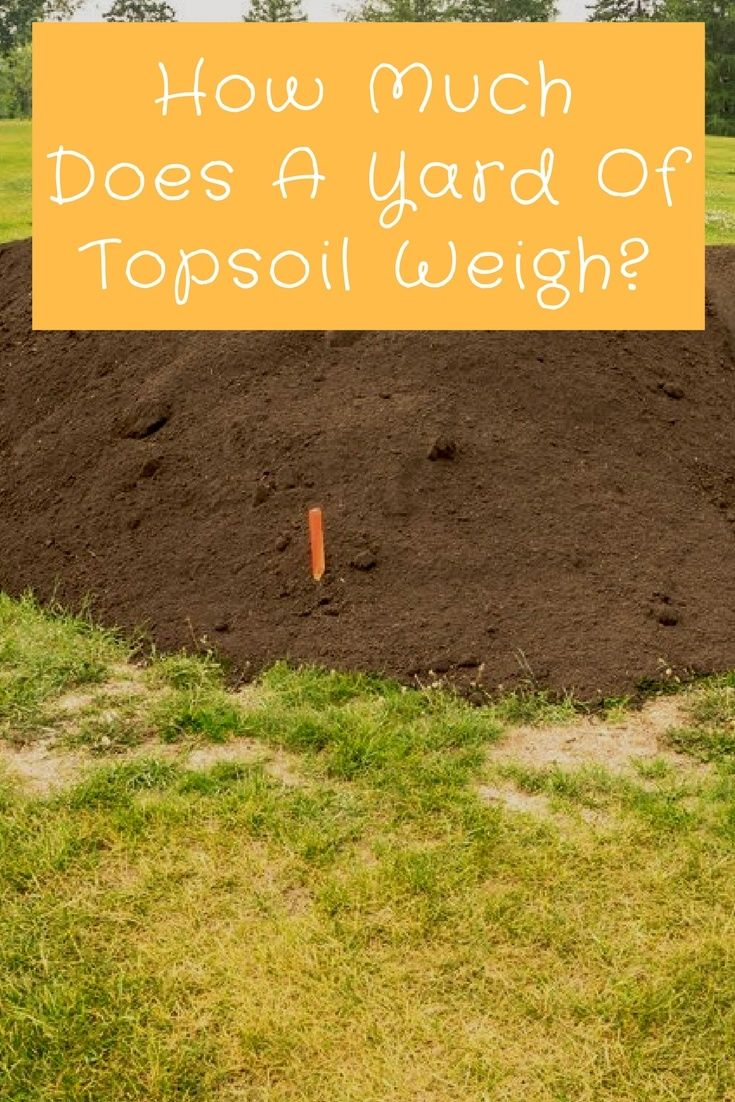 How Much Does A Yard Of Topsoil Weigh Top Soil Garden Soil