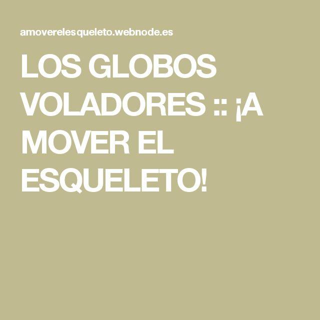 LOS GLOBOS VOLADORES :: ¡A MOVER EL ESQUELETO!