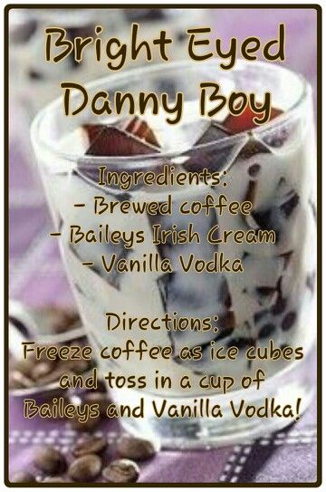 Bright Eyed Danny Boy Coffee Recipe. This sounds quite delicious. A good way to have coffee, especially on a work day! Might make it more bearable. ;-)