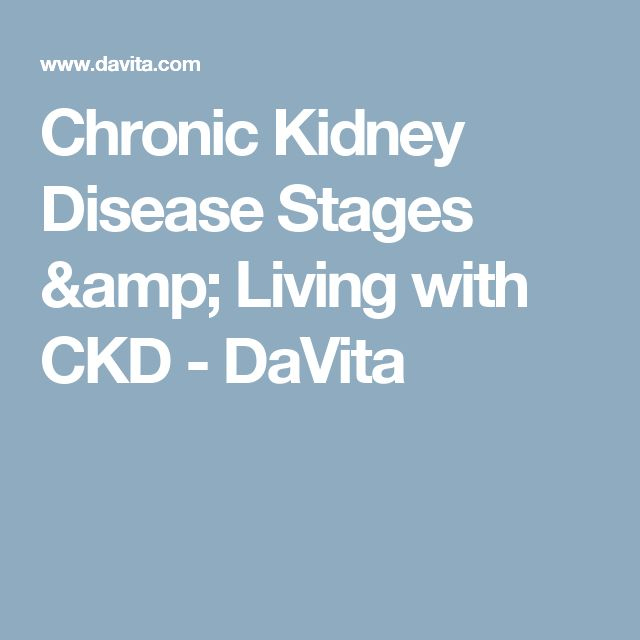 Chronic Kidney Disease Stages & Living with CKD - DaVita
