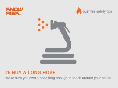 Bushfire Safety Tips #5 - Make sure you have a hose that is long enough to reach around your house.