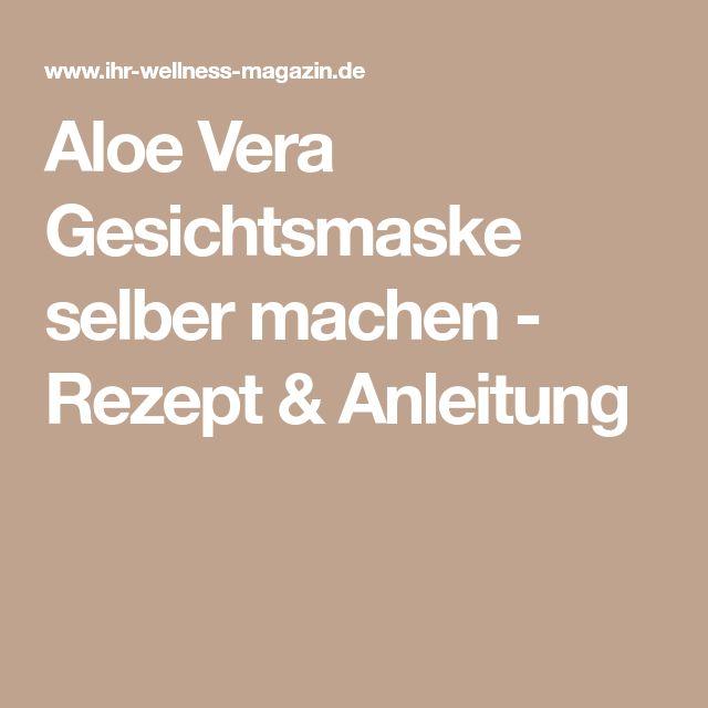 Aloe Vera Gesichtsmaske selber machen – Rezept & Anleitung
