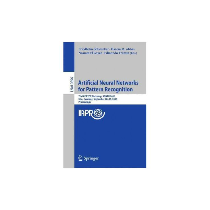 Artificial Neural Networks in Pattern Recognition : 7th Iapr Tc3 Workshop, Annpr 2016, Ulm, Germany,
