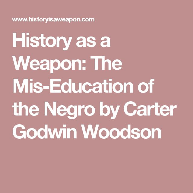 History as a Weapon: The Mis-Education of the Negro by Carter Godwin Woodson