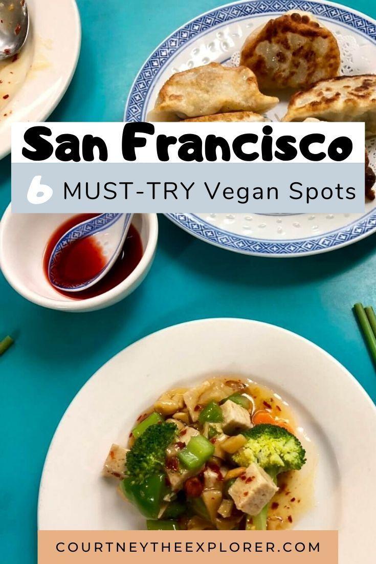 6 Must Try Vegan Restaurants In San Francisco Courtney The Explorer In 2020 Best Vegan Restaurants Vegan Restaurants Vegan Chinese Food