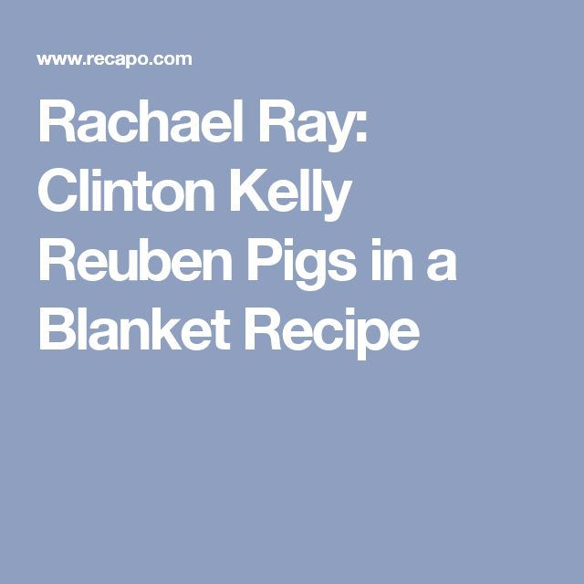 Rachael Ray: Clinton Kelly Reuben Pigs in a Blanket Recipe