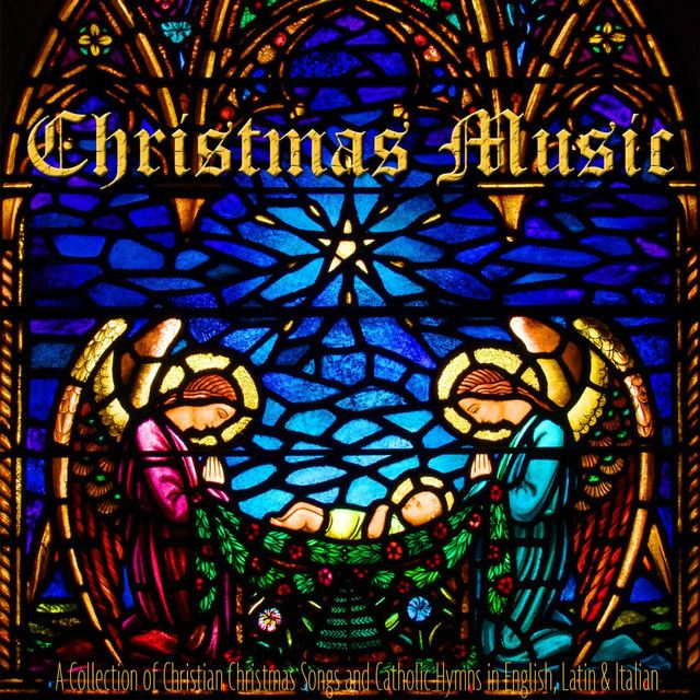 Christmas Music: A Collection of Christian Christmas Songs and Catholic Hymns in English, Latin & Italian by Musica Sacra on Spotify