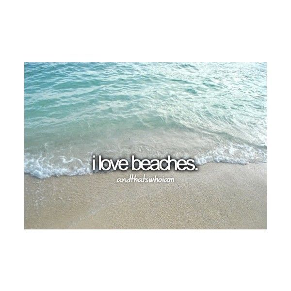 I love beaches. Always have, always will