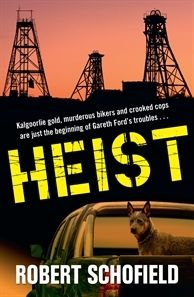 Heist is Robert Schofield's entertaining and action packed debut crime novel set in Western Australia's goldfields.